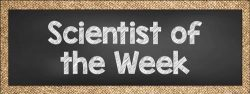 Scientist of the Week – Issue 16